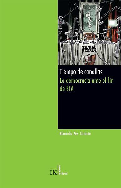 Tiempo de Canallas. La democracia ante el fin de ETA, de Teo Uriarte