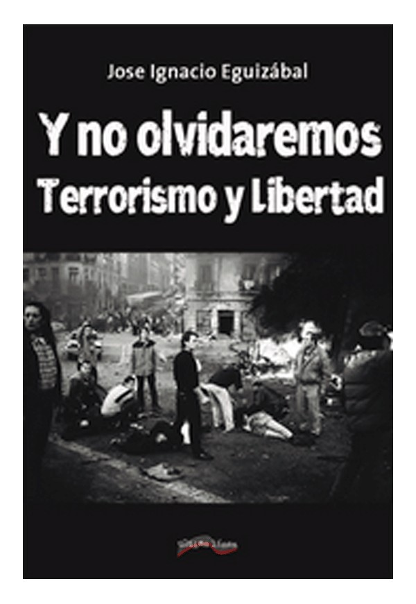 """""""Y no olvidaremos. Terrorismo y Libertad"""" de José Ignacio Eguizábal"""