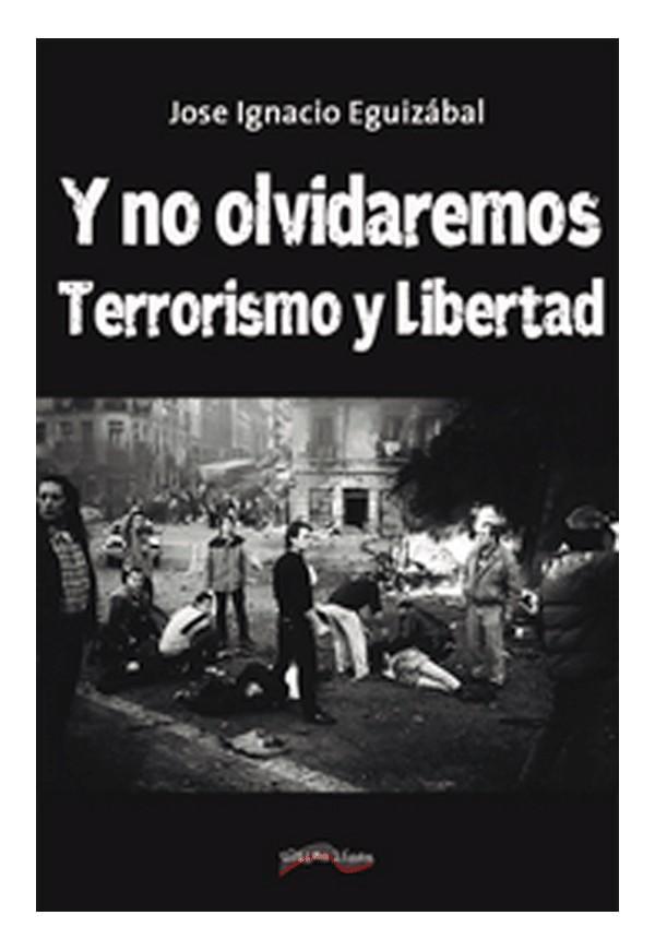 """Y no olvidaremos. Terrorismo y Libertad"""" de José Ignacio Eguizábal"""